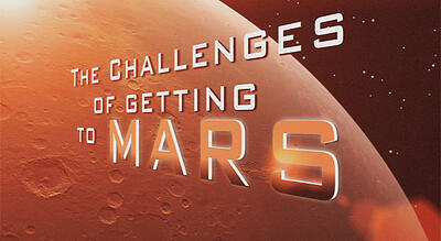 The Challenge of Getting to Mars